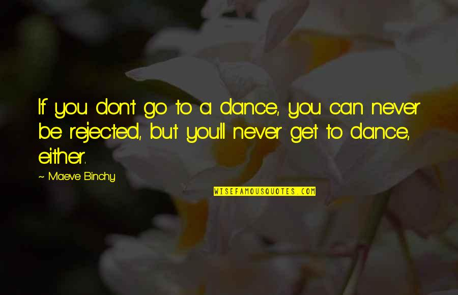 Irresistibily Quotes By Maeve Binchy: If you don't go to a dance, you