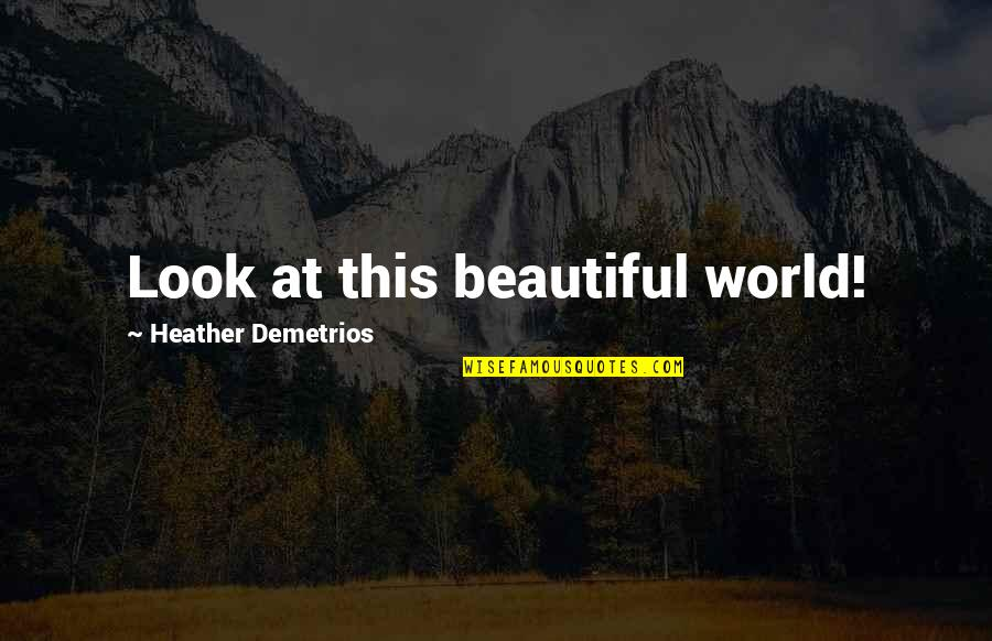 Irresistible Temptation Quotes By Heather Demetrios: Look at this beautiful world!