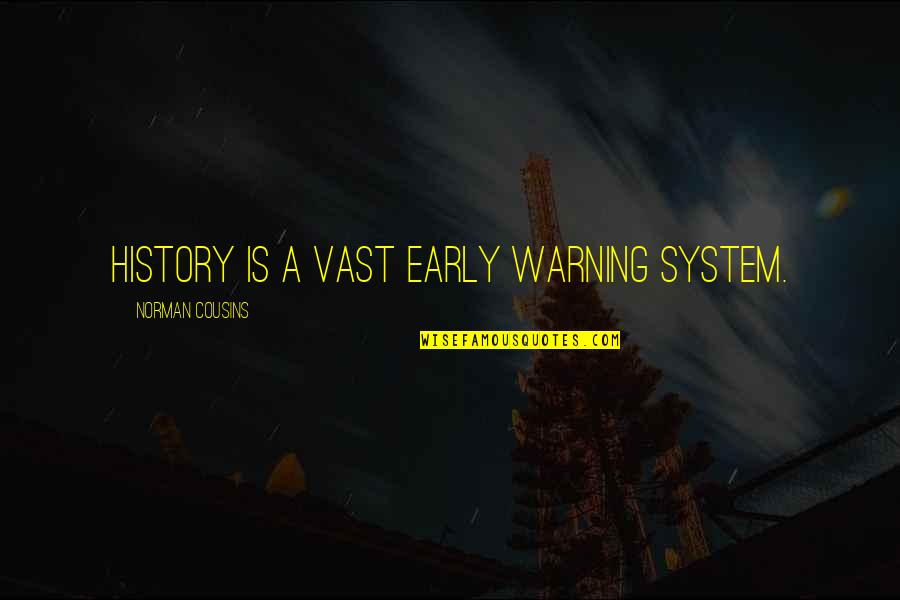 Irresistible Temptation Quotes By Norman Cousins: History is a vast early warning system.