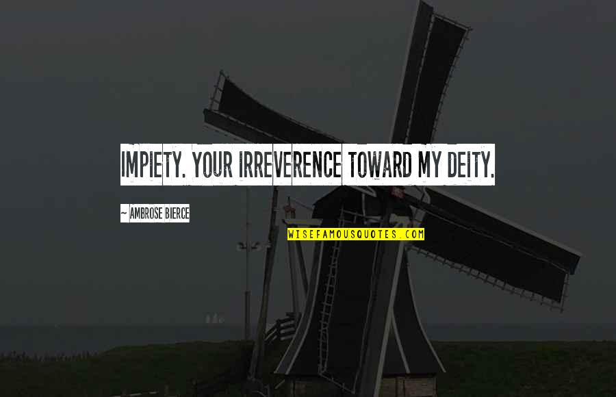 Irreverence Quotes By Ambrose Bierce: Impiety. Your irreverence toward my deity.