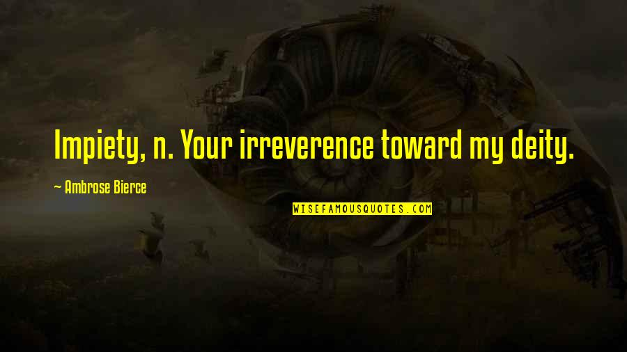 Irreverence Quotes By Ambrose Bierce: Impiety, n. Your irreverence toward my deity.