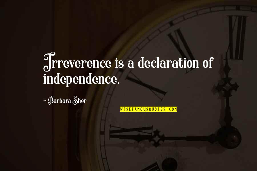 Irreverence Quotes By Barbara Sher: Irreverence is a declaration of independence.