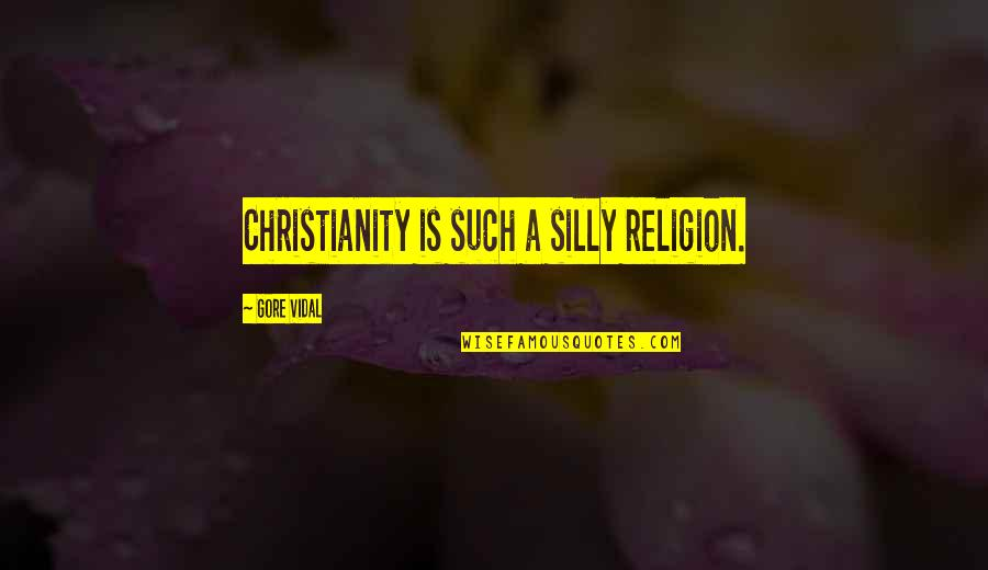 Irreverence Quotes By Gore Vidal: Christianity is such a silly religion.