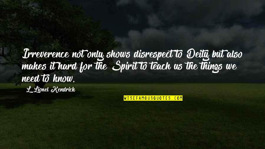Irreverence Quotes By L. Lionel Kendrick: Irreverence not only shows disrespect to Deity but