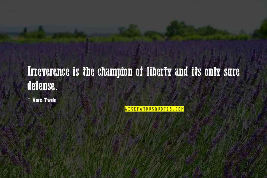 Irreverence Quotes By Mark Twain: Irreverence is the champion of liberty and its