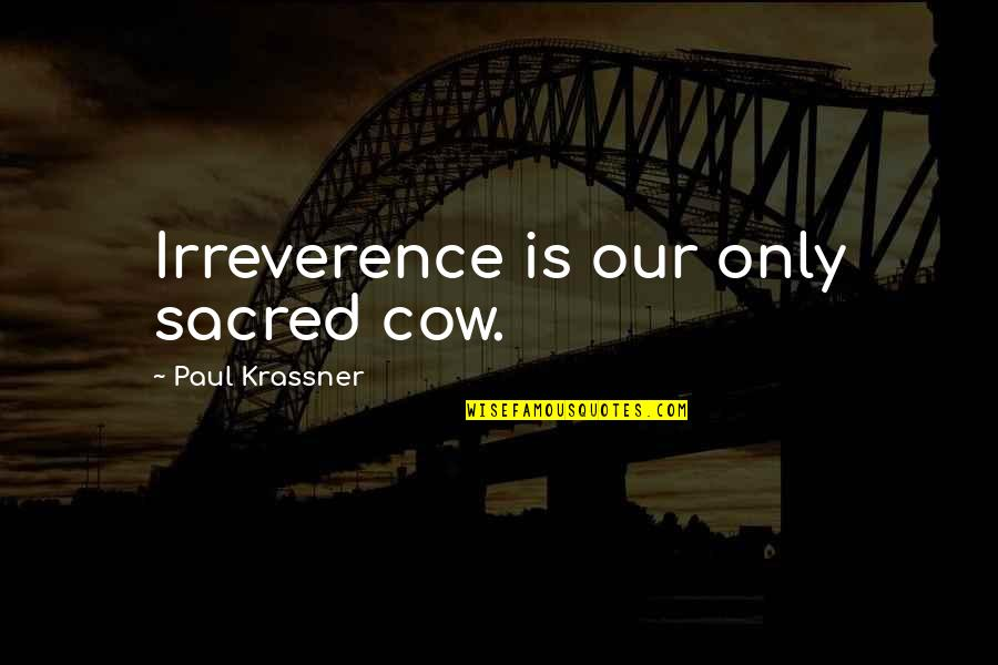 Irreverence Quotes By Paul Krassner: Irreverence is our only sacred cow.