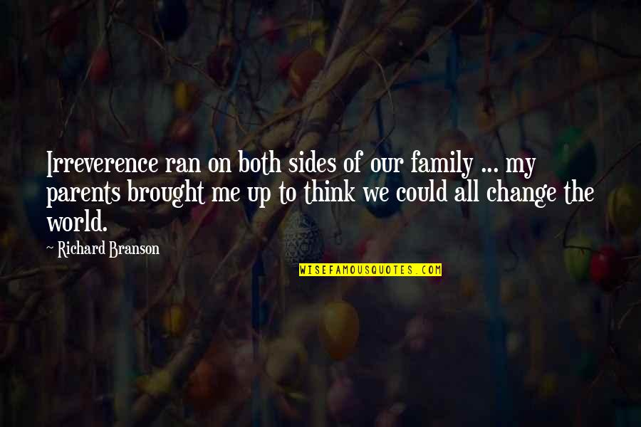 Irreverence Quotes By Richard Branson: Irreverence ran on both sides of our family