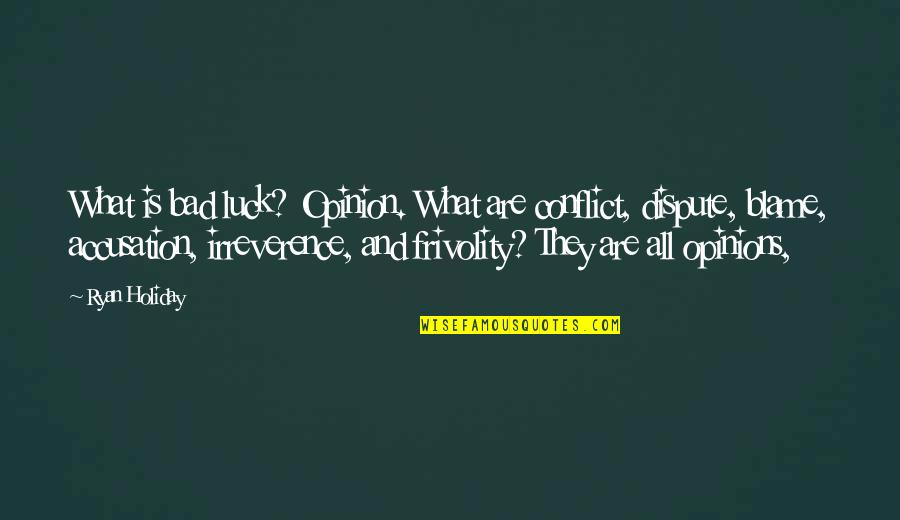Irreverence Quotes By Ryan Holiday: What is bad luck? Opinion. What are conflict,