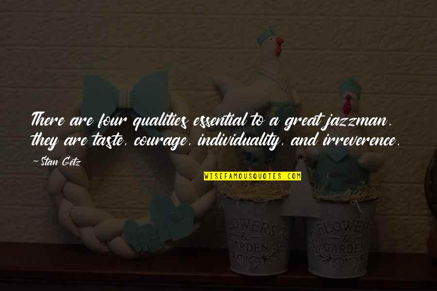 Irreverence Quotes By Stan Getz: There are four qualities essential to a great