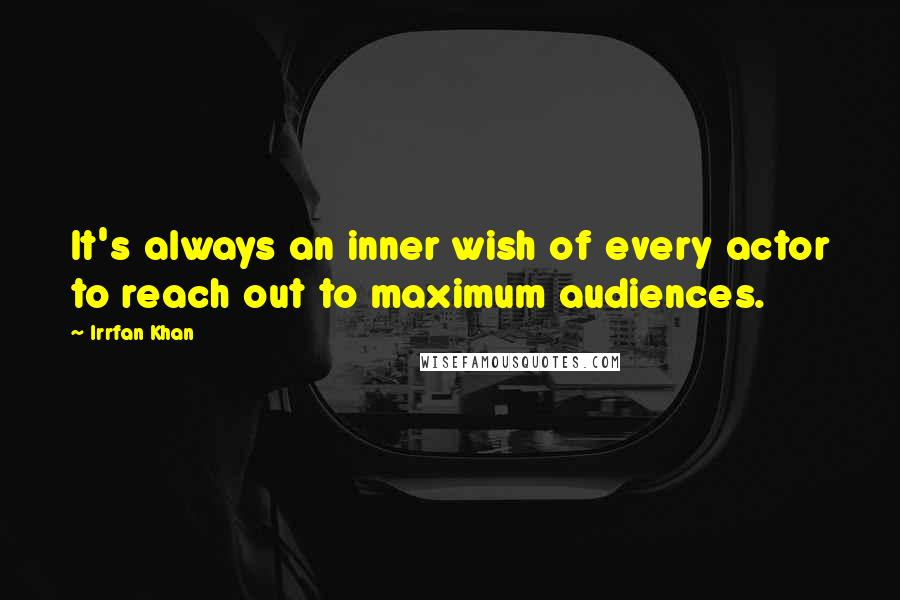 Irrfan Khan quotes: It's always an inner wish of every actor to reach out to maximum audiences.