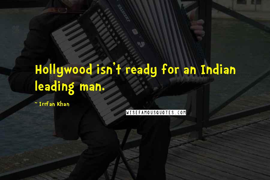 Irrfan Khan quotes: Hollywood isn't ready for an Indian leading man.