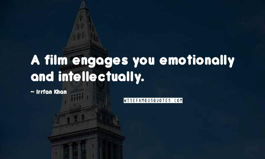 Irrfan Khan quotes: A film engages you emotionally and intellectually.