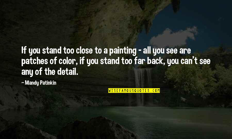 Irritating Cousins Quotes By Mandy Patinkin: If you stand too close to a painting