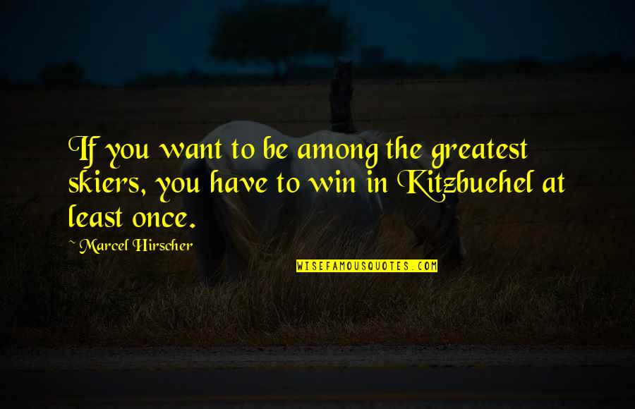 Irritating Cousins Quotes By Marcel Hirscher: If you want to be among the greatest