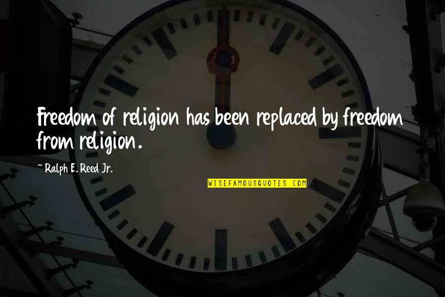 Irritating Cousins Quotes By Ralph E. Reed Jr.: Freedom of religion has been replaced by freedom
