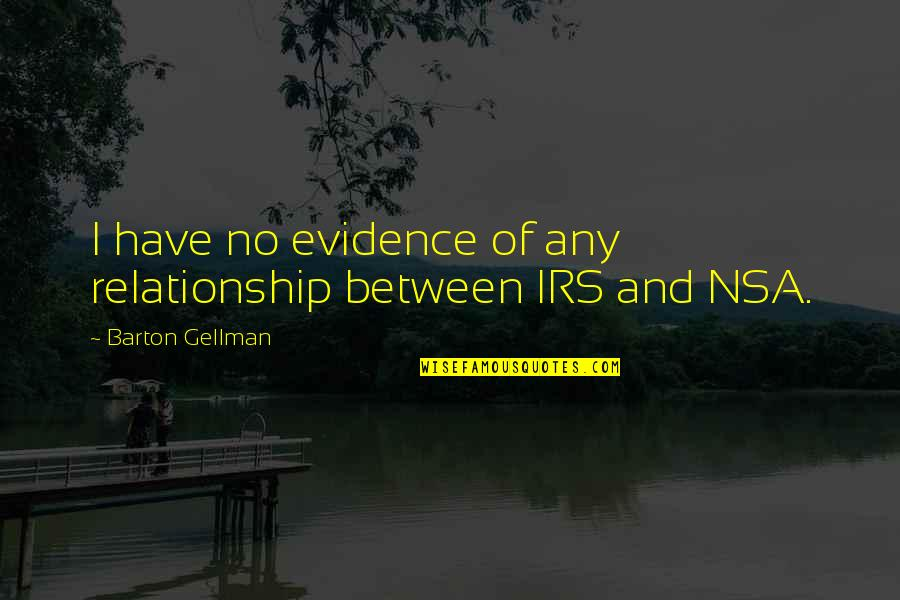 Irs's Quotes By Barton Gellman: I have no evidence of any relationship between
