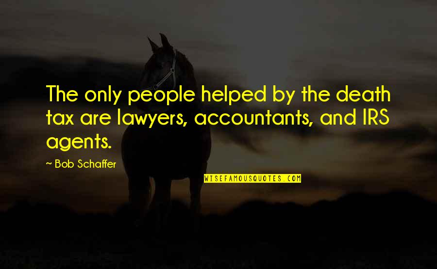Irs's Quotes By Bob Schaffer: The only people helped by the death tax