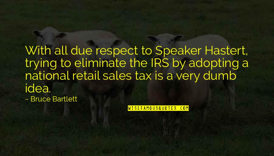 Irs's Quotes By Bruce Bartlett: With all due respect to Speaker Hastert, trying