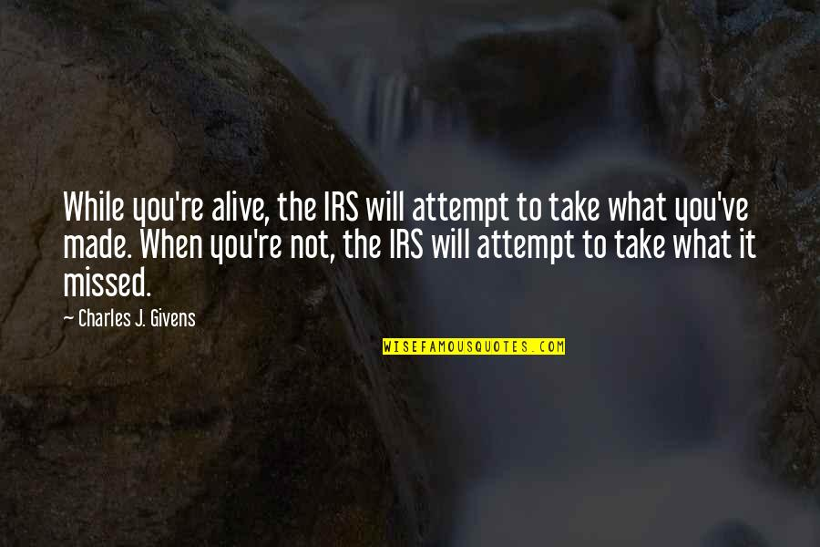 Irs's Quotes By Charles J. Givens: While you're alive, the IRS will attempt to