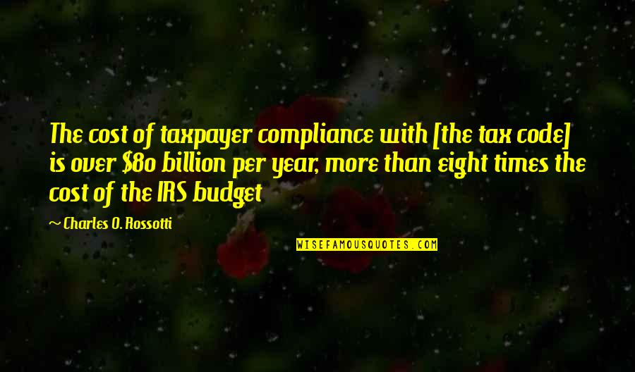 Irs's Quotes By Charles O. Rossotti: The cost of taxpayer compliance with [the tax