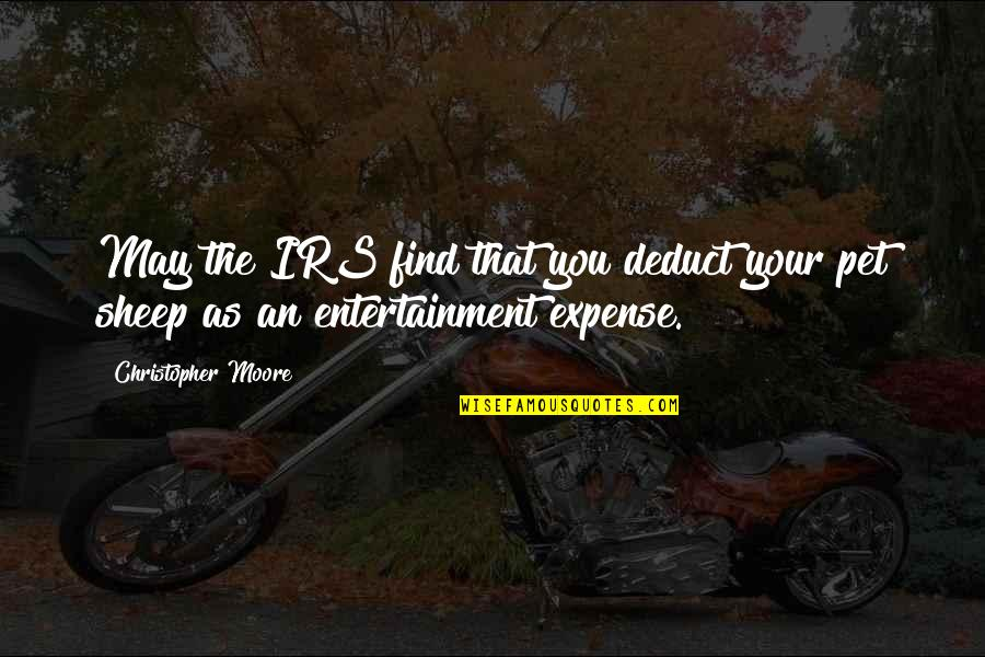 Irs's Quotes By Christopher Moore: May the IRS find that you deduct your