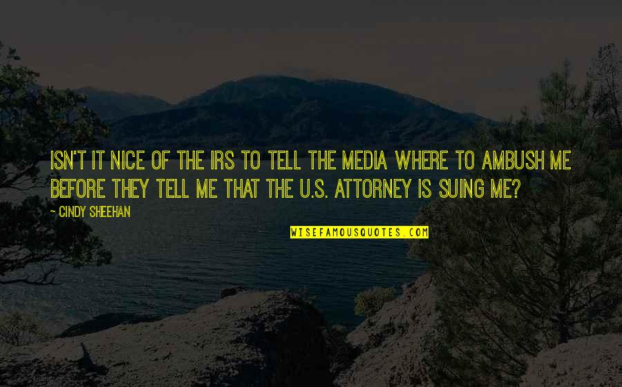Irs's Quotes By Cindy Sheehan: Isn't it nice of the IRS to tell