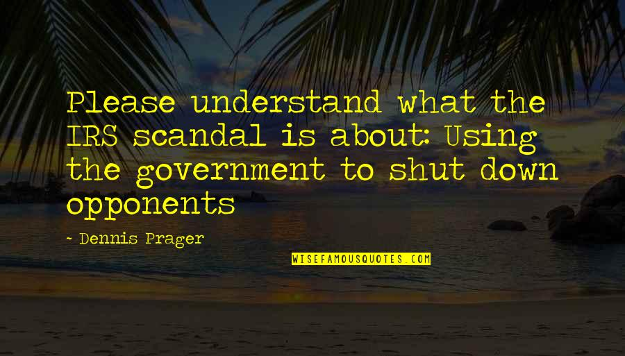 Irs's Quotes By Dennis Prager: Please understand what the IRS scandal is about: