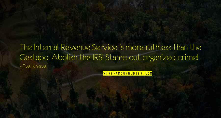 Irs's Quotes By Evel Knievel: The Internal Revenue Service is more ruthless than