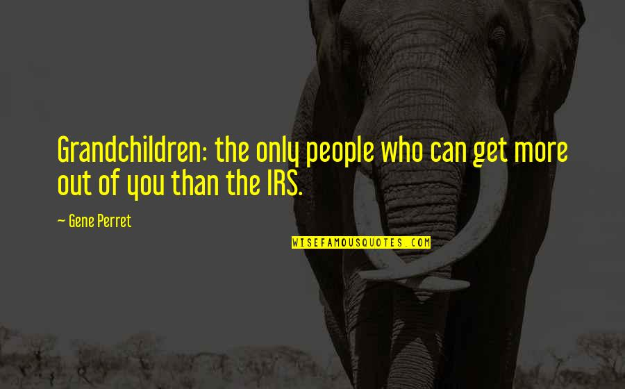 Irs's Quotes By Gene Perret: Grandchildren: the only people who can get more
