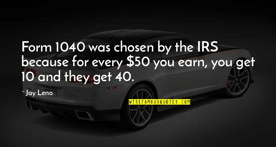 Irs's Quotes By Jay Leno: Form 1040 was chosen by the IRS because