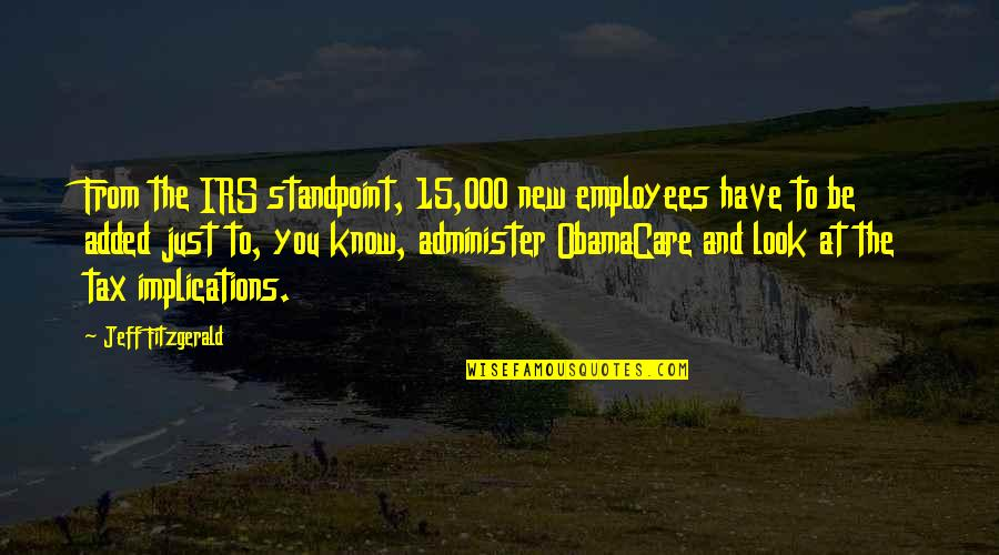Irs's Quotes By Jeff Fitzgerald: From the IRS standpoint, 15,000 new employees have