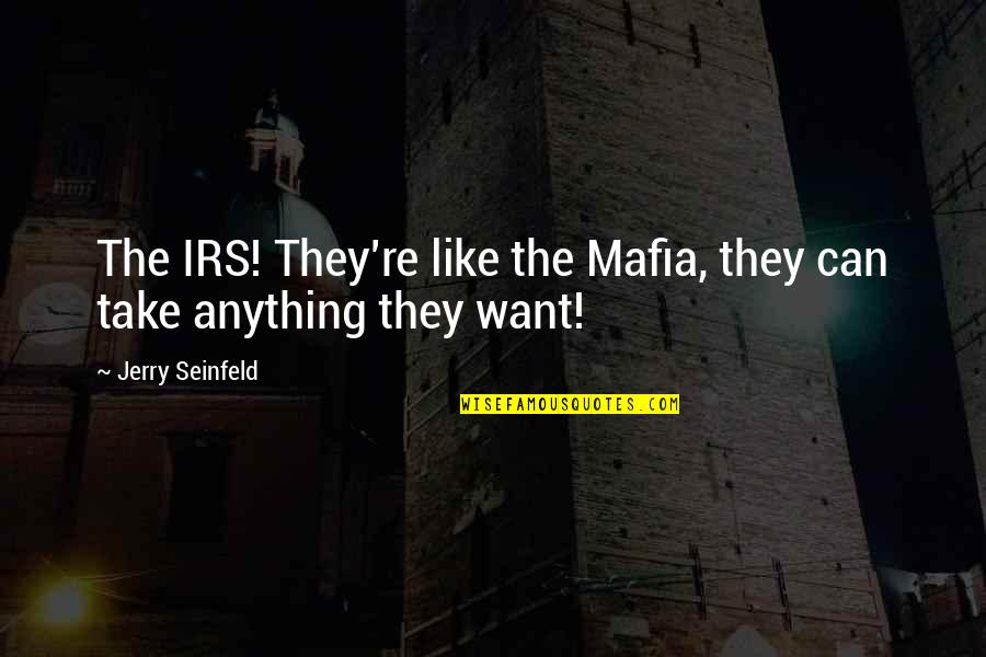 Irs's Quotes By Jerry Seinfeld: The IRS! They're like the Mafia, they can
