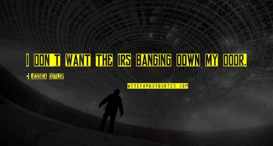 Irs's Quotes By Jessica Cutler: I don't want the IRS banging down my