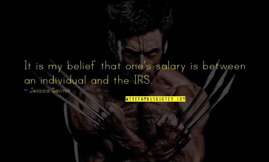 Irs's Quotes By Jessica Savitch: It is my belief that one's salary is