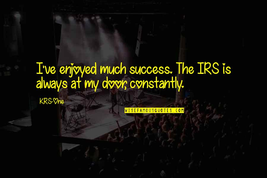 Irs's Quotes By KRS-One: I've enjoyed much success. The IRS is always