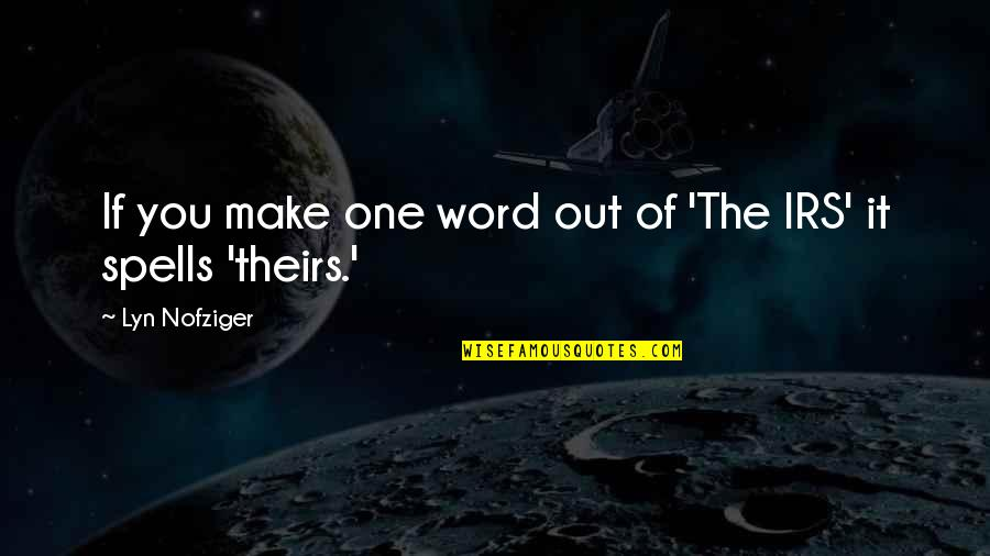 Irs's Quotes By Lyn Nofziger: If you make one word out of 'The