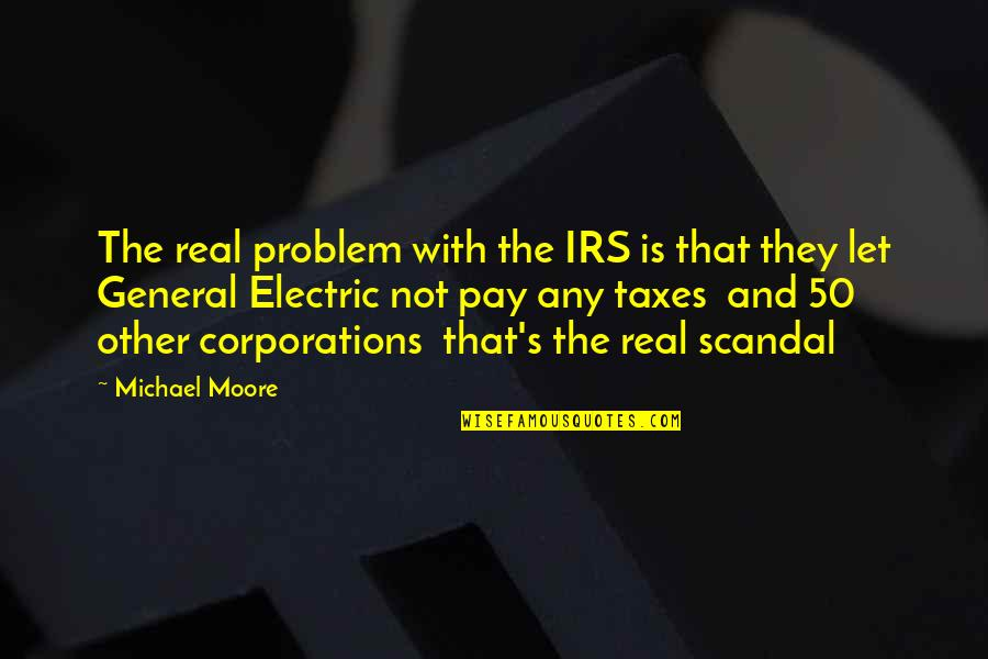 Irs's Quotes By Michael Moore: The real problem with the IRS is that