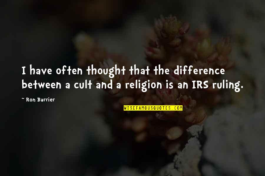 Irs's Quotes By Ron Barrier: I have often thought that the difference between