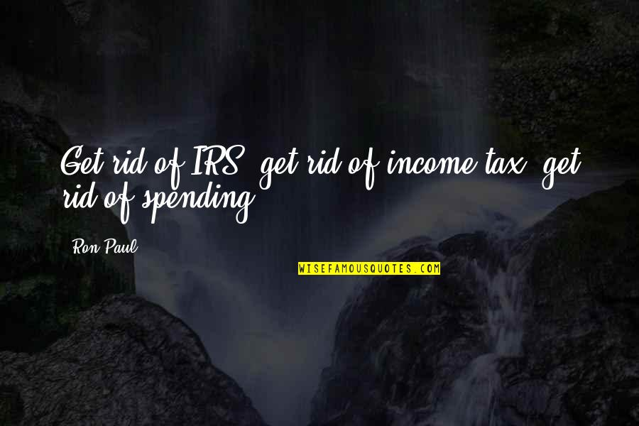 Irs's Quotes By Ron Paul: Get rid of IRS; get rid of income