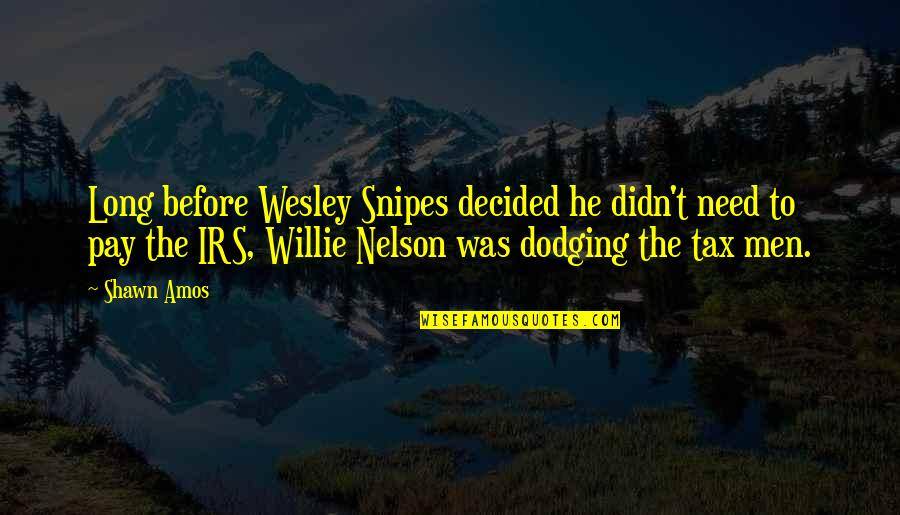 Irs's Quotes By Shawn Amos: Long before Wesley Snipes decided he didn't need