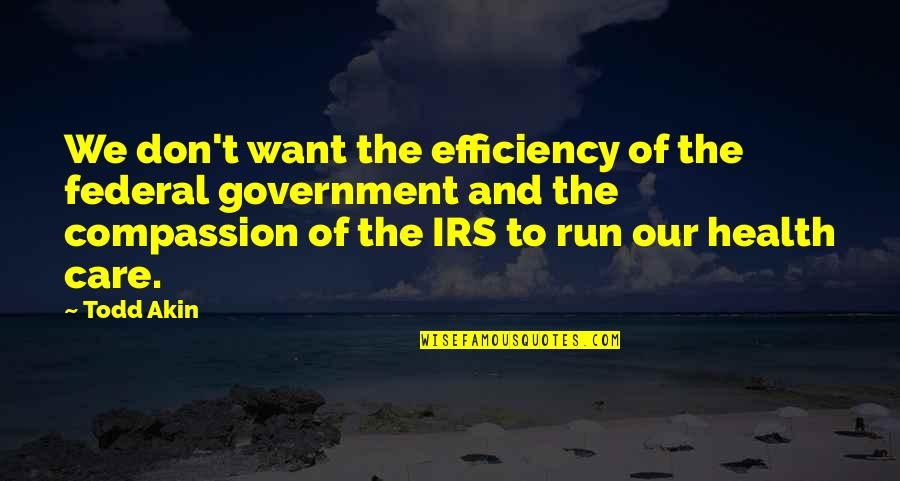 Irs's Quotes By Todd Akin: We don't want the efficiency of the federal