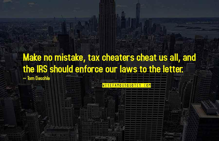 Irs's Quotes By Tom Daschle: Make no mistake, tax cheaters cheat us all,