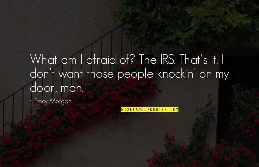 Irs's Quotes By Tracy Morgan: What am I afraid of? The IRS. That's