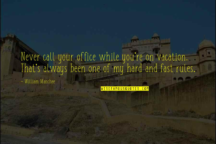 Irs's Quotes By William Manchee: Never call your office while you're on vacation.