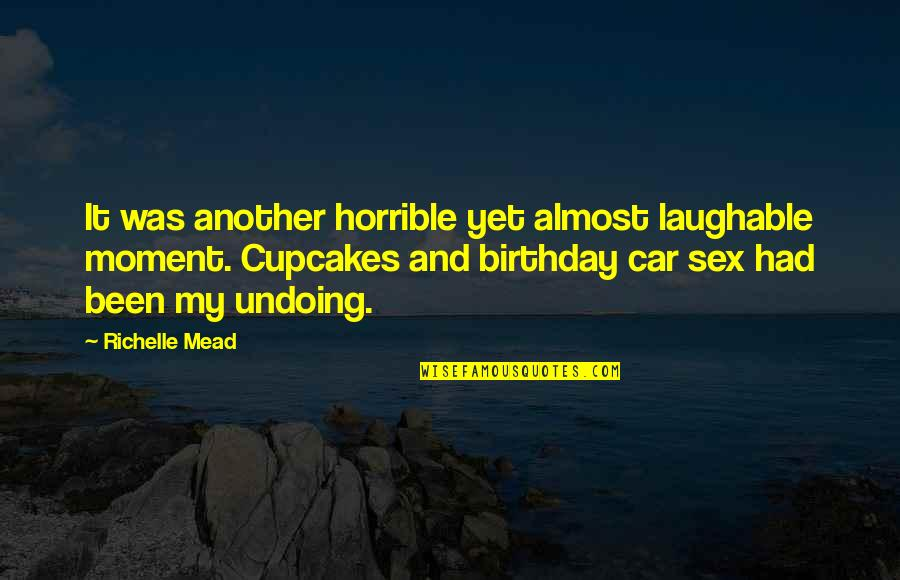 Is Almost My Birthday Quotes By Richelle Mead: It was another horrible yet almost laughable moment.