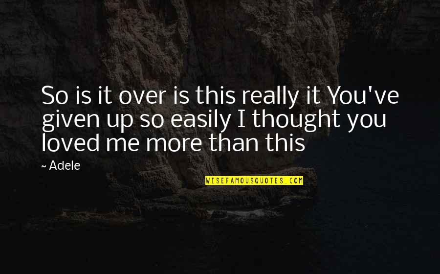 Is It Really Over Quotes By Adele: So is it over is this really it