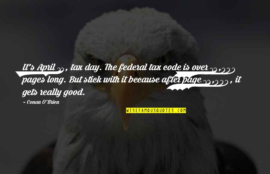 Is It Really Over Quotes By Conan O'Brien: It's April 15, tax day. The federal tax