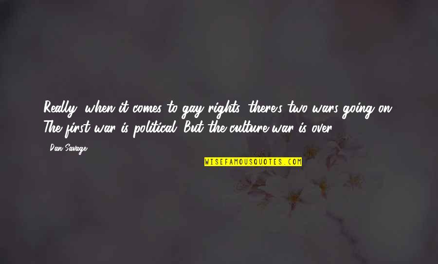 Is It Really Over Quotes By Dan Savage: Really, when it comes to gay rights, there's