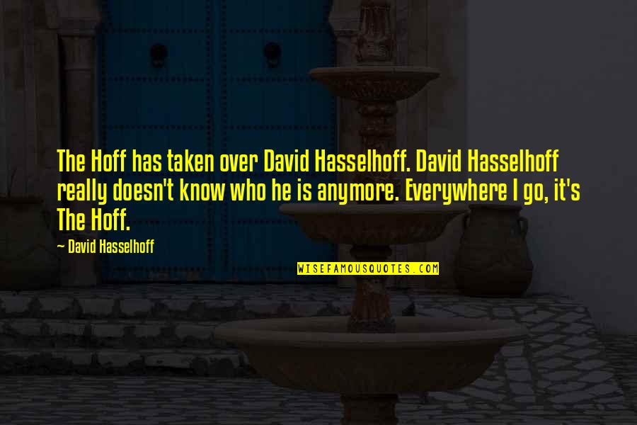Is It Really Over Quotes By David Hasselhoff: The Hoff has taken over David Hasselhoff. David