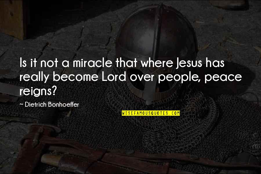 Is It Really Over Quotes By Dietrich Bonhoeffer: Is it not a miracle that where Jesus
